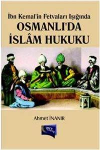 İbn Kemalin Fetvaları Işığında Osmanlıda İslam Hukuku