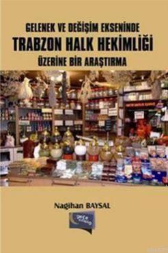 Gelenek ve Degisim Ekseninde Trabzon Halk Hekimligi Üzerine Bir Arastirma