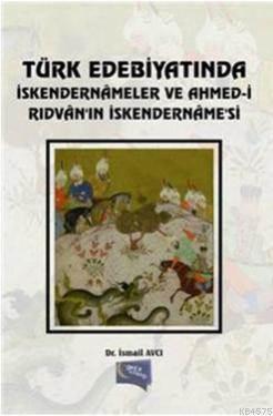 Türk Edebiyatinda Iskendernameler ve Ahmed-I Ridvan In Iskendernamesi