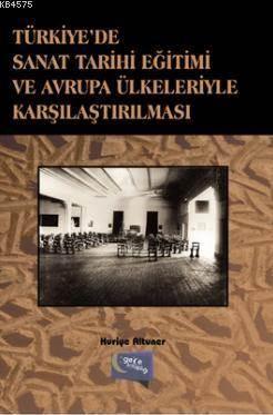 Türkiye'de Sanat Tarihi Egitimi ve Avrupa Ülkeleriyle Karsilastirilmasi