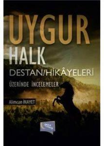 Uygur Halk Destan Hikayeleri Üzerinde İncelemeler