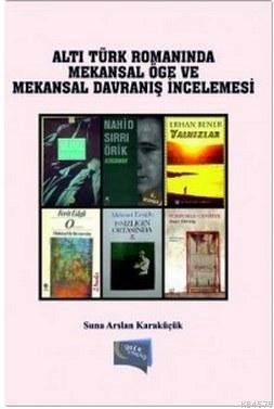 Altı Türk Romanında Mekansal Öğe ve Mekansal Davranış İncelemesi