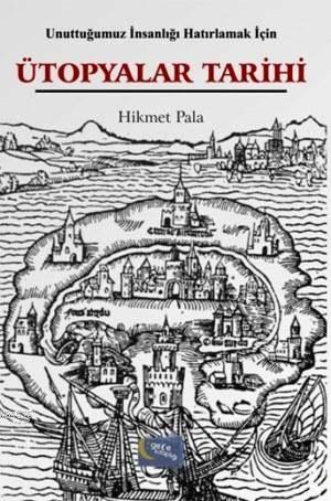 Unuttugumuz Insanligi Hatirlamak Için Ütopyalar Tarihi
