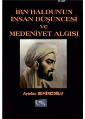 İbn Haldun'un İnsan Düşüncesi ve Medeniyet Algısı
