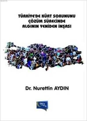 Türkiye'de Kürt Sorununu Çözüm Sürecinde Algının Yeniden İnşaası