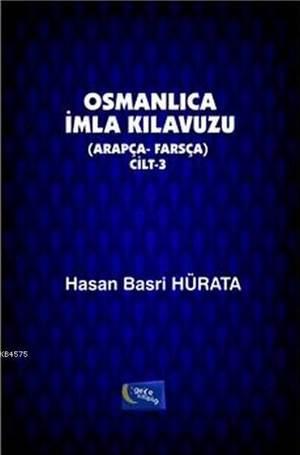 Osmanlica Imla Kilavuzu Cilt 3; Arapça - Farsça