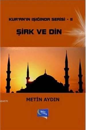 Sirk ve Din; Kur'an'in Isiginda Serisi II