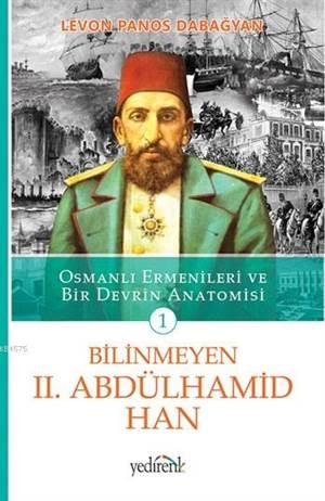 Bilinmeyen II. Abdülhamid Han; Osmanli Ermenileri ve Bir Devrin Anatomisi - 1. Kitap
