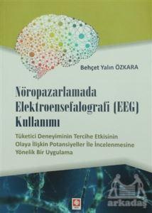 Nöropazarlamada Elektroensefalografi (EEG) Kullanımı; Tüketici Deneyiminin Tercihe Etkisinin Olaya İlişkin Potansiyeller İle İncelenmesine Yönelik Bir Uyg
