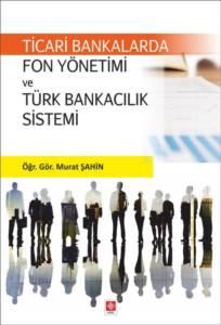Ticari Bankalarda Fon Yön.Ve Türk Bankacılık Sis.