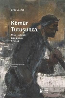 Kömür Tutuşunca-1965 Madenci Direnişinin Öyküsü