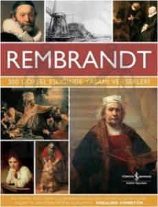 Rembrandt - 500 Görsel Eşliğinde Yaşamı ve Eserleri