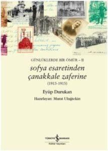 Sofya Esaretinden Çanakkale Zaferine (1913-1915)