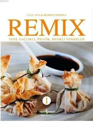 Remix I; Yeni, Sağlıklı, Pratik, Renkli Yemekler