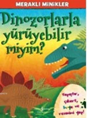 Dinozorlarla Yürüyebilir miyim? - Meraklı Minikler; Yapıştır - Çıkart - Boya ve Resmini Yap!