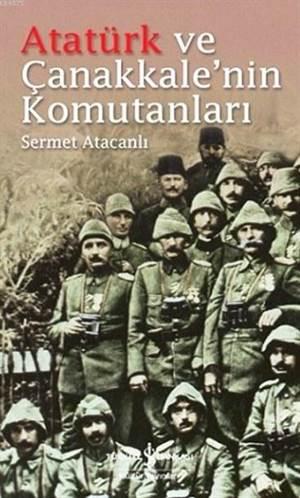 Atatürk ve Çanakkale' nin Komutanları
