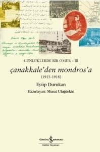 Çanakkale' den Mondros' a (1915-1918) Günlüklerde Bir Ömür 3 Eyüp Durukan