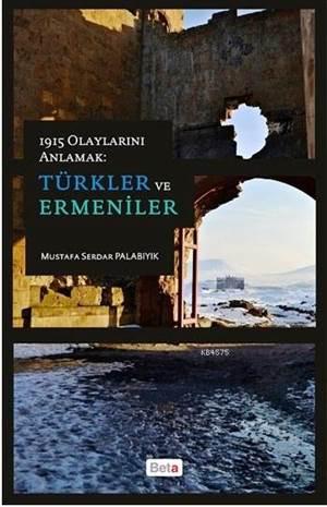 1915 Olaylarını Anlamak - Türkler ve Ermeniler