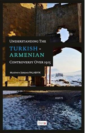 Understanding The Turkish Armenian Controversy Over 1915