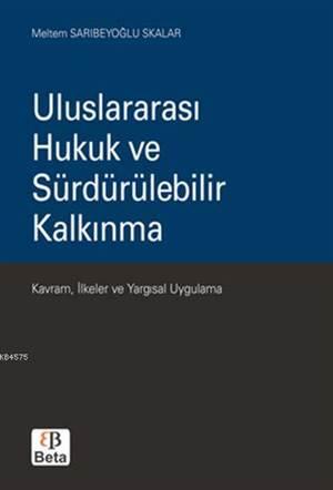 Uluslararası Hukuk ve Sürdürülebilir Kalkınma; Kavram, İlkeler ve Yargısal Uygulama