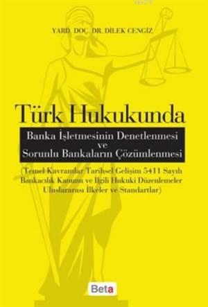 Türk Hukukunda Banka İşletmesinin Denetlenmesi Ve Sorunlu Bankaların Çözümlenmesi