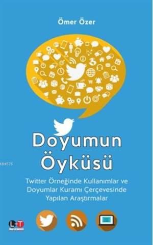 Doyumun Öyküsü; Twitter Örneğinde Kullanımlar Ve Doyumlar Kuramı Çerçevesinde Yapılan Araştırmalar