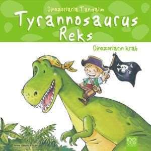 Tyrannosaurus Reks: Dinozorların Kralı