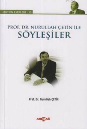 Prof. Dr. Nurullah Çetin İle Söyleşiler; Bütün Eserler 15