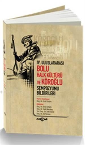 IV. Uluslararası Bolu Halk Kültürü ve Köroğlu Sempozyumu Bildirileri