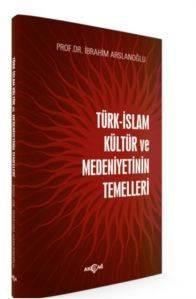 Türk İslam Kültür ve Medeniyetinin Temelleri