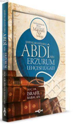 Şebinkarahisarlı Abdi'nin Erzurum Lehçesi Lügatı; Edebiyatımızın Bilinen En Müstakil Manzum Ağız Sözlüğü