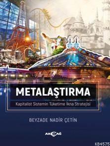 Metalaştırma; Kapitalist Sistemin Tüketime İkna Stratejisi
