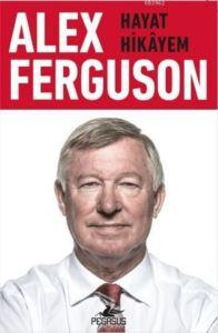 Alex Ferguson: Hayat Hikayem