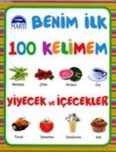 Benim İlk 100 Kelimem: Yiyecek Ve İçecekler