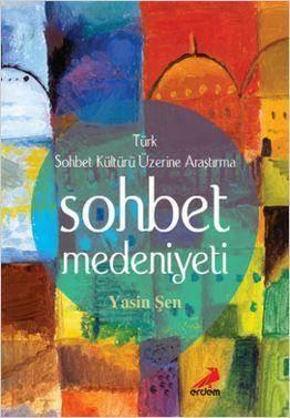 Sohbet Medeniyeti; Türk Sohbet Kültürü Üzerine Araştırma