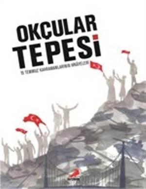Okçular Tepesi (Ciltli); 15 Temmuz Kahramanlarının Hikayeleri