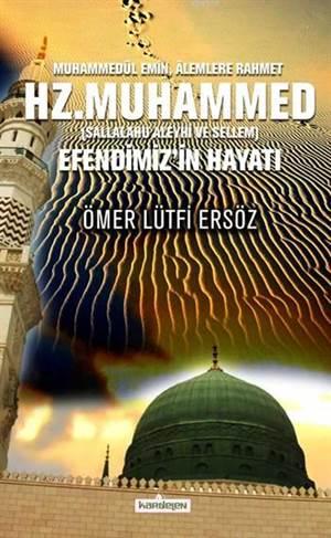 Hz. Muhammed (Sallalahu Aleyhi ve Sellem); Efendimiz'in Hayatı