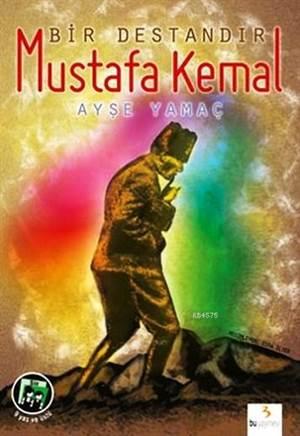 Bir Destandır Mustafa Kemal (9+ Yaş)