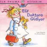 İlk Okuma Kitabım - Elif Doktora Gidiyor