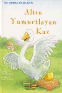 İlk Okuma Kitaplarım Altın Yumurtlayan Kaz