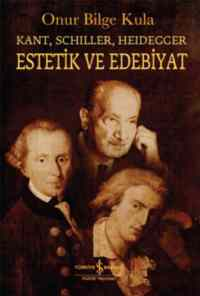 Estetik ve Edebiyat (Kant, Schiller, Heidegger )