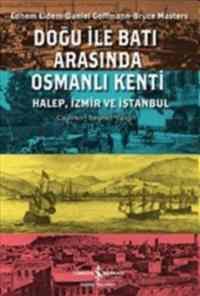 Doğu İle Batı Arasında Osmanlı Kenti