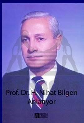 Prof. Dr. H. Nihat Bilgen Anlatıyor