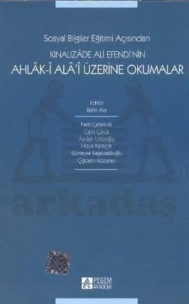 Sosyal Bilgiler Eğitimi Açısından Kınalızade Ali Efendi'nin Ahlak-ı Ala'i Üzerine Okumalar