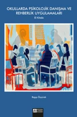 Okullarda Psikolojik Danışma ve Rehberlik Uygulamaları El Kitabı