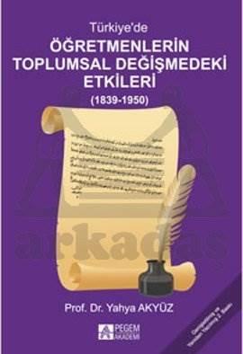 Türkiye'de Öğretmenlerin Toplumsal Değişmedeki Etkileri (1839-1950)
