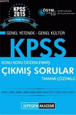 KPSS Genel Yetenek Genel Kültür Çıkmış Sorular 2015; Konu Konu Düzenlenmiş Tamamı Çözümlü 2004-2014
