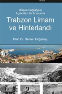Trabzon Limanı Ve Hinterlandı; Ulaşım Coğrafyası Açısından Bir Araştırma