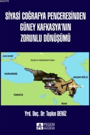 Siyasi Coğrafya Penceresinden Güney Kafkasya'nın Zorunlu Dönüşümü