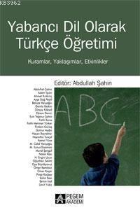 Yabancı Dil Olarak Türkçe Öğretimi; Kuramlar, Yaklaşımlar, Etkinlikler